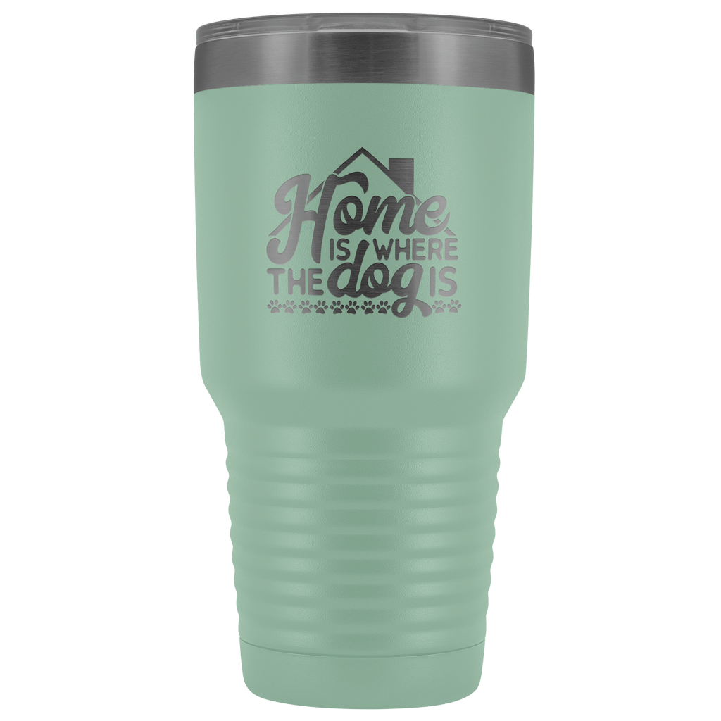 Tumblers - Home Is Where The Dog Is 30 Oz Tumbler