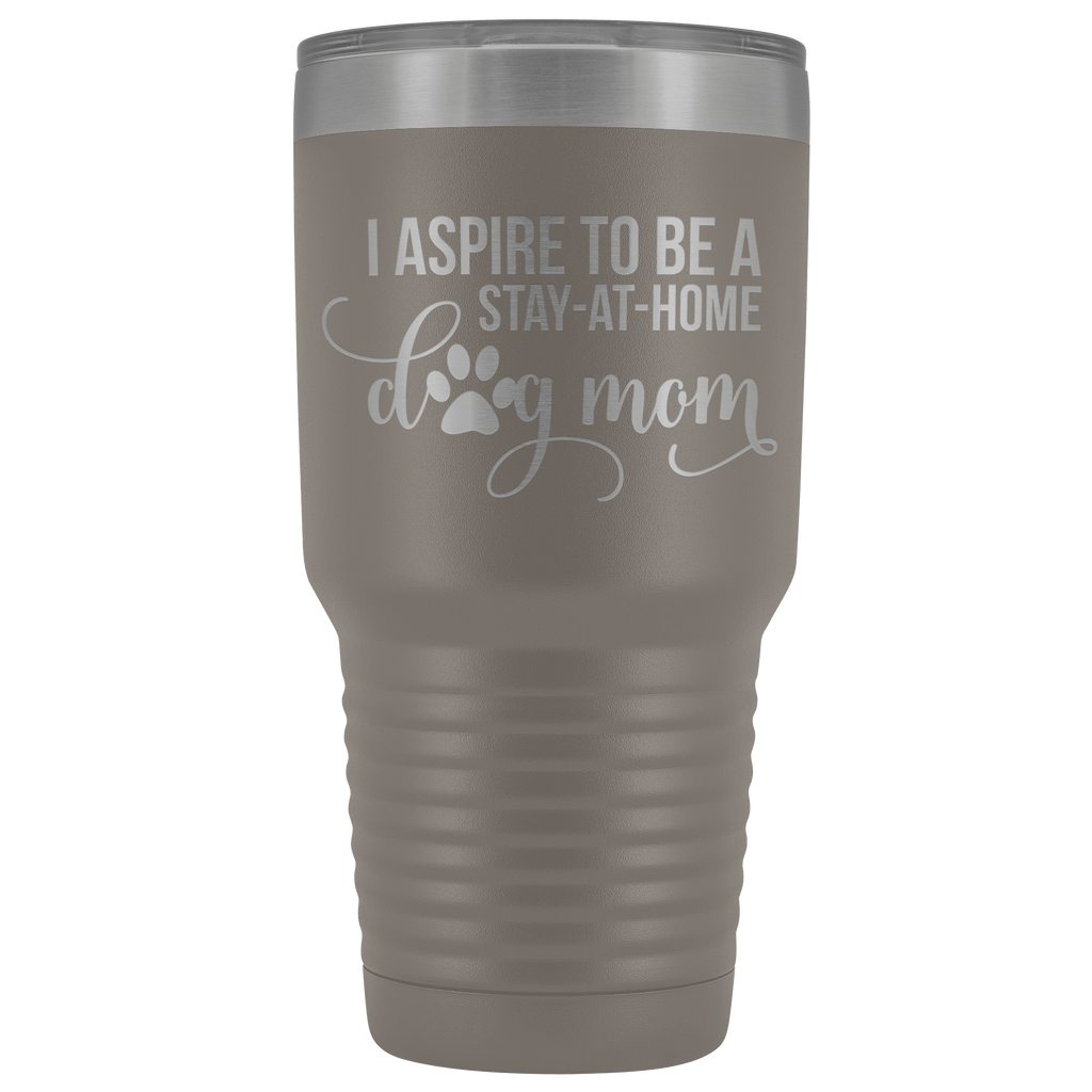 Tumblers - I Aspire To Be A Stay-At-Home Dog Mom 30 Oz Tumbler