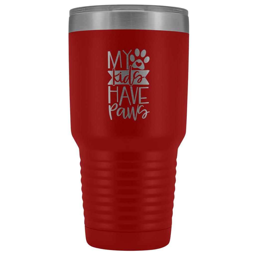 Tumblers - My Kids Have Paws 30 Oz Tumbler