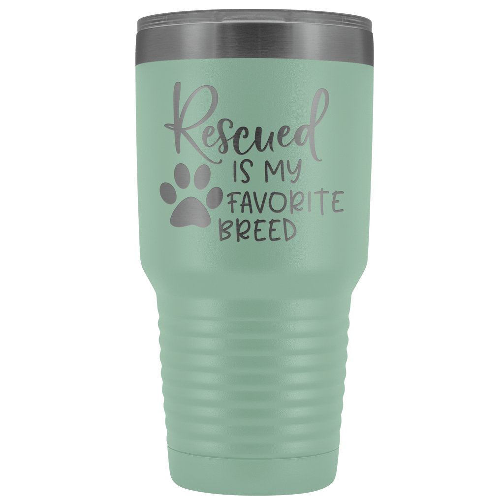 Tumblers - Rescued Is My Favorite Breed 30 Oz Tumbler