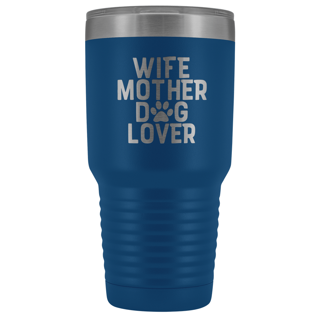 Tumblers - Wife, Mother, Dog Lover 30 Oz Tumbler