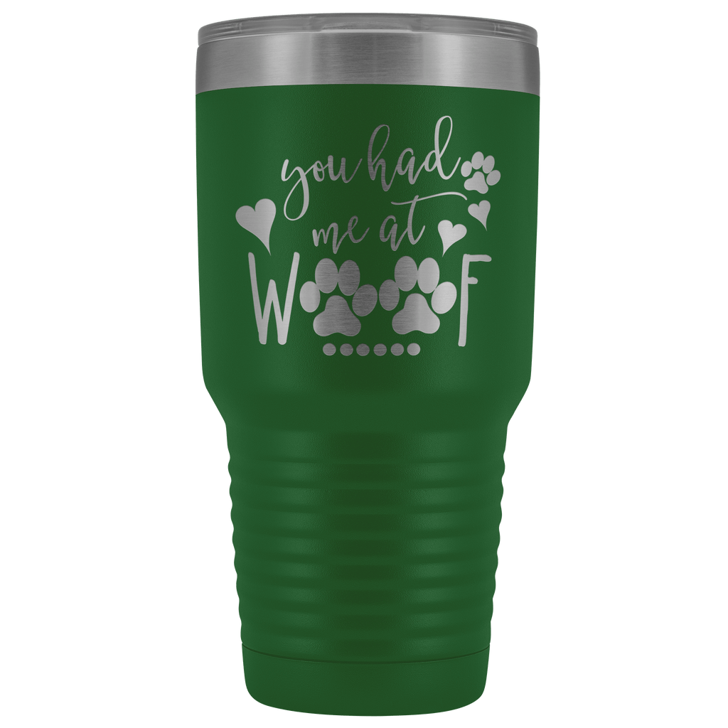 Tumblers - You Had Me At Woof 30 Oz Tumbler