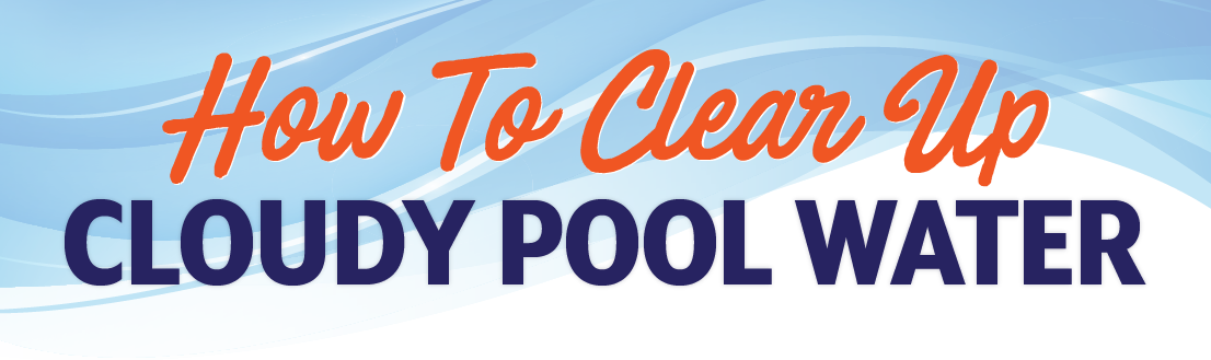 How to clear up cloudy swimming pool water