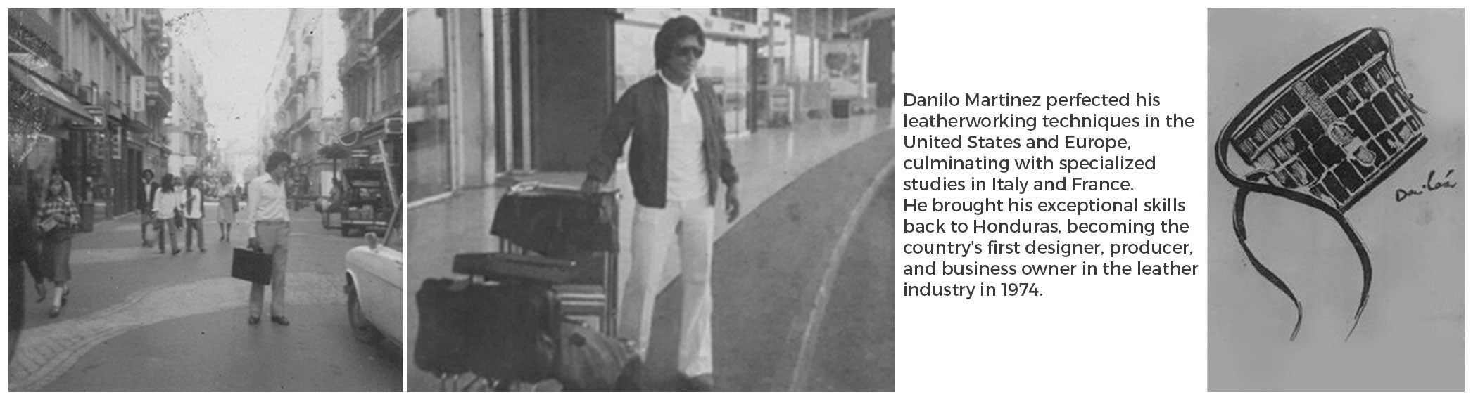 Danilo Martinez perfected his leatherworking techniques in the United States and Europe, culminating with specialized studies in Italy and France. He brought his exceptional skills back to Honduras, becoming the country's first leather designer, producer, and business owner in 1974.