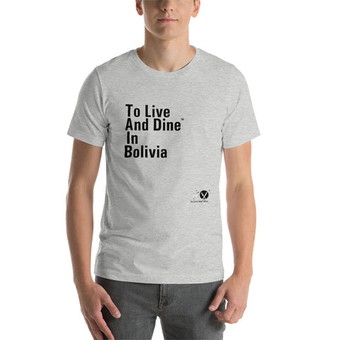 To Live And Dine In Bolivia Unisex T-Shirt