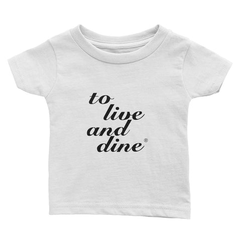 To Live And Dine Infant Tee