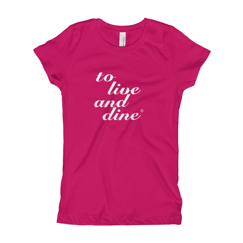 To Live And Dine Girl's T-Shirt