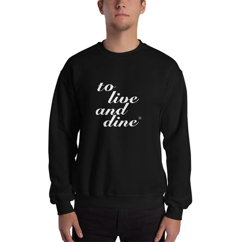 To Live And Dine Sweatshirt