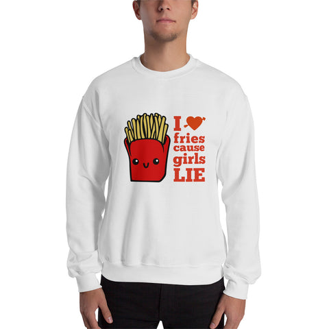 I Love Fries Cause Girls LIE Men Sweatshirt