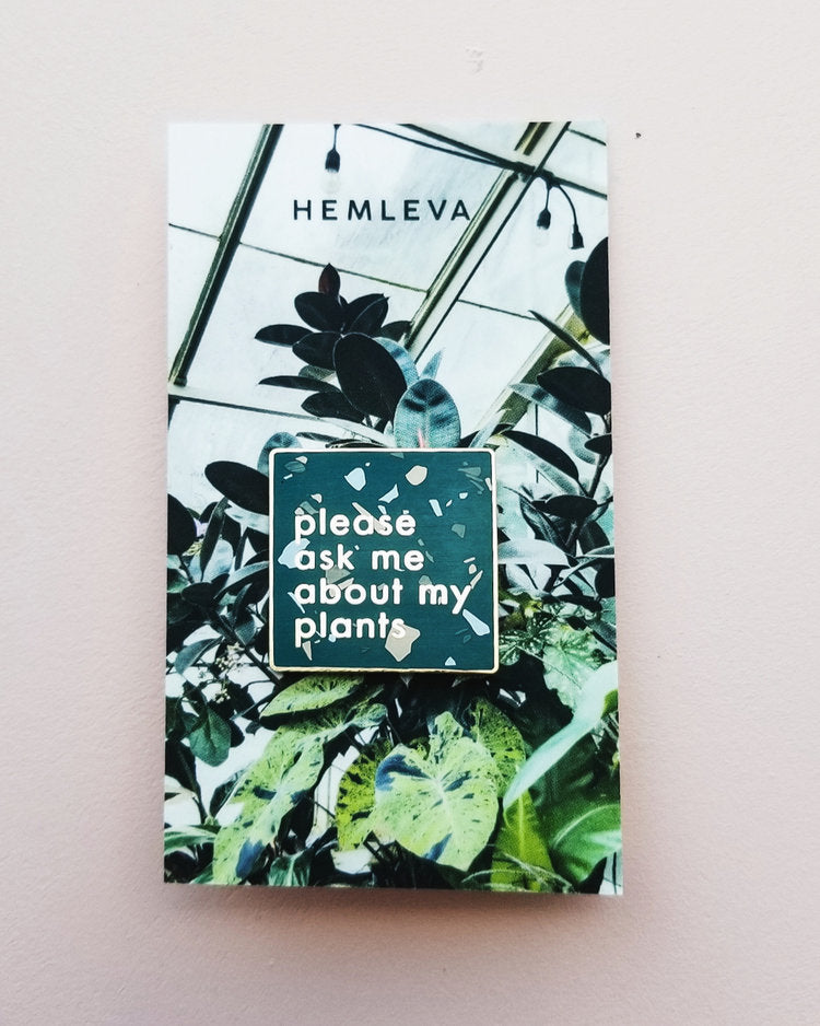 Please Ask Me About My Plants Pin. Compendium Design Store, Fremantle. AfterPay, ZipPay accepted.