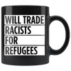 Will Trade Racists For Refugees (Mug)
