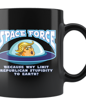 Space Force - Because Why Limit Republican Stupidity to Earth? (Black Mug)