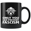 Only You Can Prevent Fascism (Black Mug)