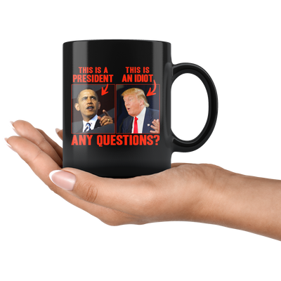 This (Obama) is a President, This (Trump) is an Idiot - Any Questions? (Mug)