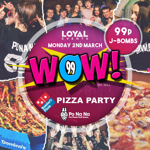 WOW! Mondays - Domino's Pizza Party - 2nd March