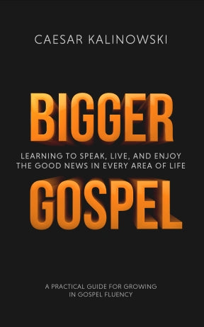 Bigger Gospel - A Practical Guide to Gospel Fluency