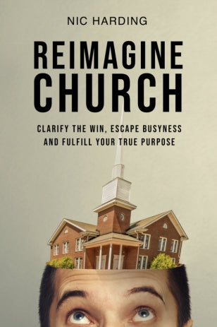 Reimagine Church Make disciples and multiply missional leaders