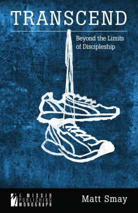 Transcend – Beyond the Limits of Discipleship by Matt Smay
