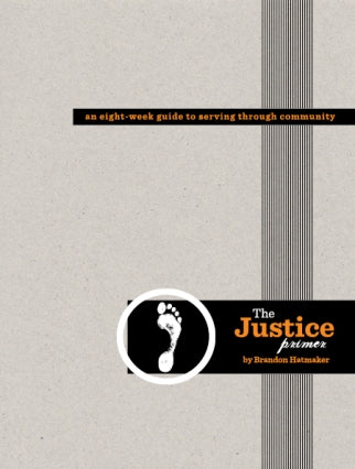 Justice Primer - Brandon Hatmaker, Learning to love mercy and do justice. An 8-week Guide to Serving Through Community