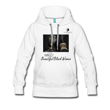 "Load image into Gallery viewer, ""Beautiful Black Women"" Line - (Dark & Elegant) Women's Soft Premium Hoodie - white"