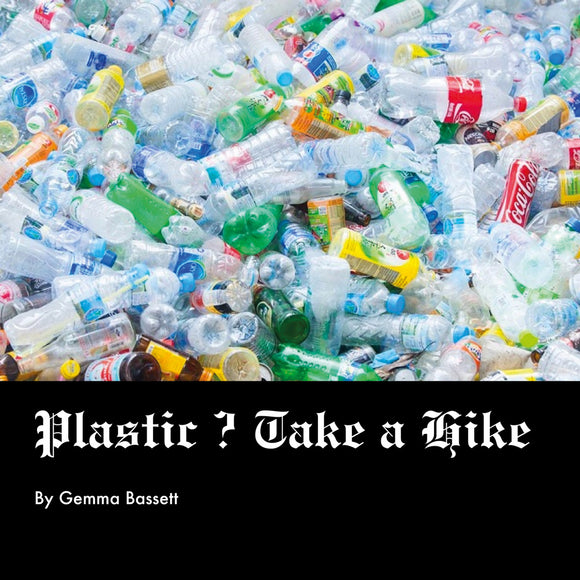 Plastic? Take a Hike | By Gemma Bassett