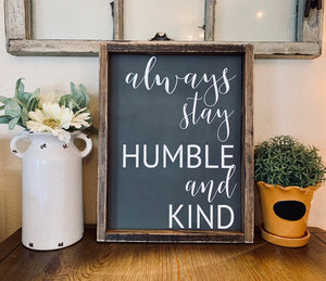 Always stay humble and kind sign - Wall art - Wall Decor