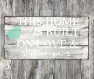 This Home is Built on Love & Shenanigans - Wood Wall Art - Red Roan Signs | Custom Rustic Home Decor
