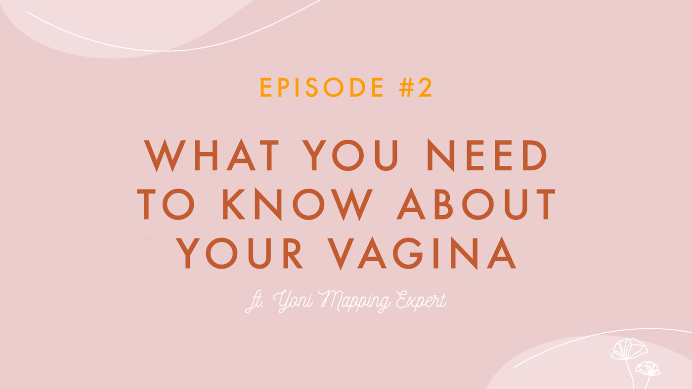 Episode #02 - What You Need To Know About Your Vagina ft. Yoni Mapping Expert