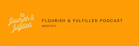 Flourish & Fulfilled Podcast on Spotify