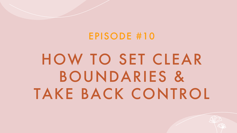 Episode #10 - How To Set Clear Boundaries & Take Back Control | Flourish & Fulfilled by Sophie Guidolin