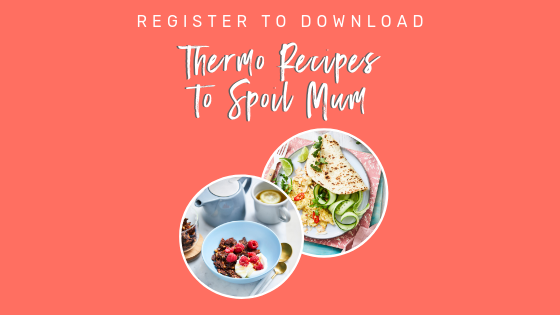 Thermo Recipes to Spoil Mum Everyday Thermo Sophie Guidolin