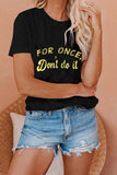 Short Sleeve For Once Don't Do It T-Shirt For Women