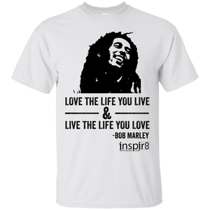 """Live The Life You Love. Love The Life You Live."" -Bob Marley"