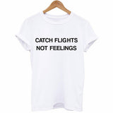 "New arrival Unisex ""Catch Flights Not Feelings"" High Quality Cotton Women T Shirt Girls Fashion"