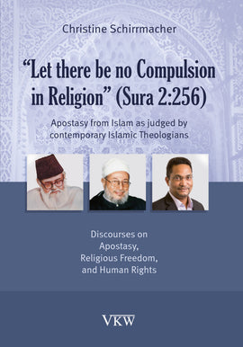 """Let there be no Compulsion in Religion"" (Sura 2:256): Apostasy from Islam as judged by contemporary Islamic Theologians"