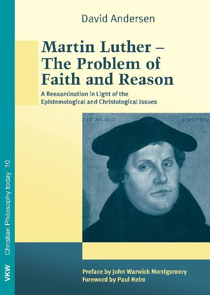 Martin Luther–The Problem of Faith and Reason