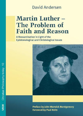 Martin Luther – The Problem of Faith and Reason