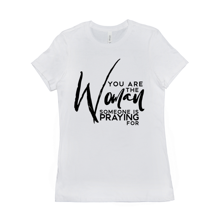 You are the woman somebody is praying for T-Shirts