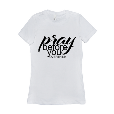 Pray before you over think - T-Shirts