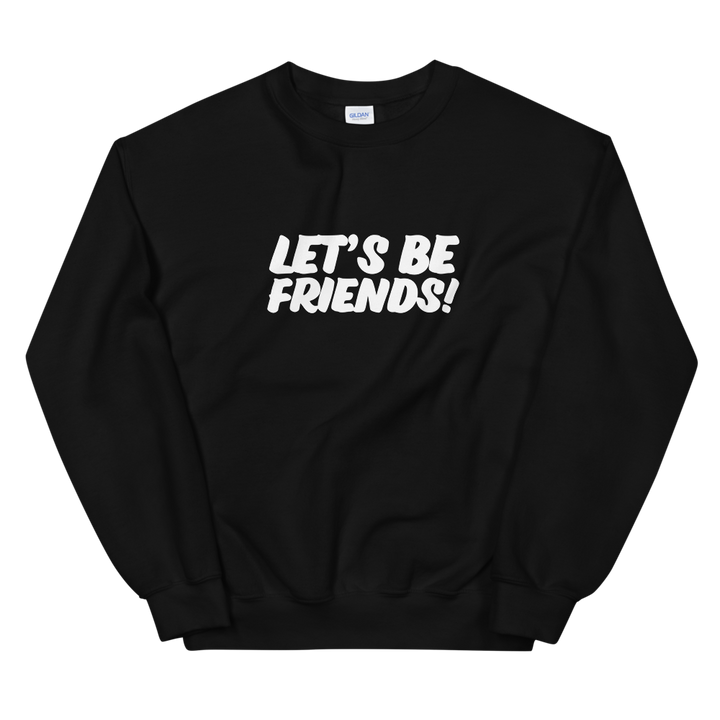 LET'S BE FRIENDS SWEATSHIRT - The YEGERS