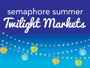 Semaphore Summer Twilight Markets 14th and 21st December