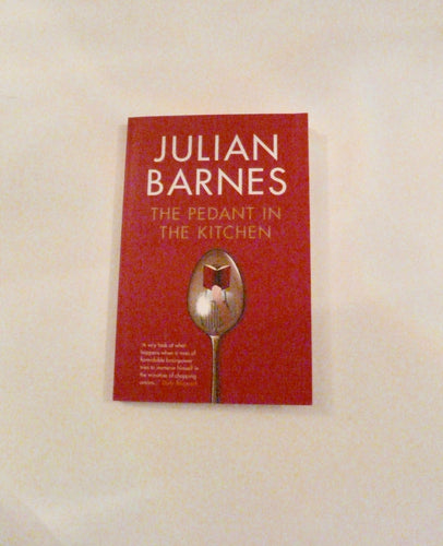 The Pedant in the Kitchen by Julian Barnes - Everlasting Editions