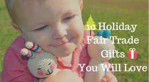 Top 10 Holiday Fair Trade Gifts You Will Love