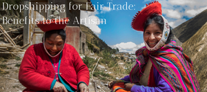 Dropshipping for Fair Trade:  Benefits to the Artisan