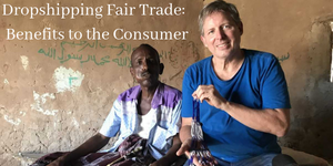 Dropshipping Fair Trade:  Benefits to the Consumer