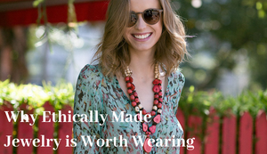Why Ethically Made Jewelry is Worth Wearing