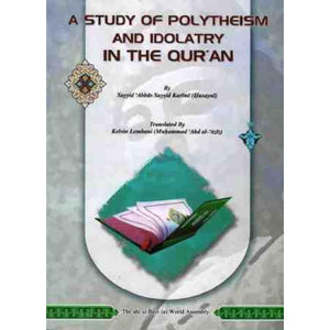 A Study of Polytheism and Idolatry In The Quran