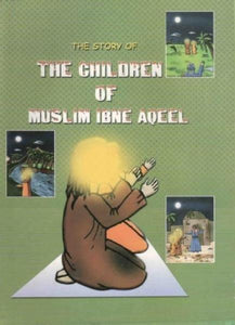 The Story of The Children of Muslim Ibne Aqeel