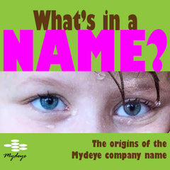 Whats in a Name the origins of the Mydeye company name