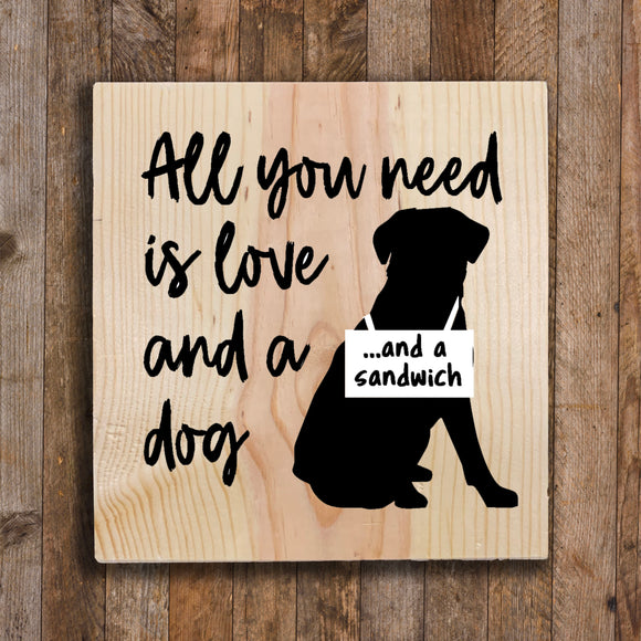 Wood Sign - All you need is love and a dog